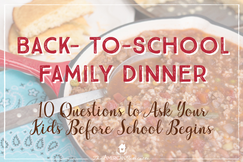 Back to School Family Dinner – 10 Questions to Ask Your Kids Before School Begins
